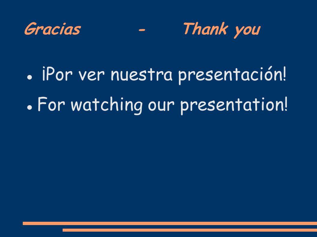 Gracias - Thank you ¡Por ver nuestra presentación! For watching our presentation!
