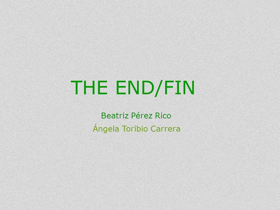 Ángela Toribio Carrera Beatriz Pérez Rico THE END/FIN