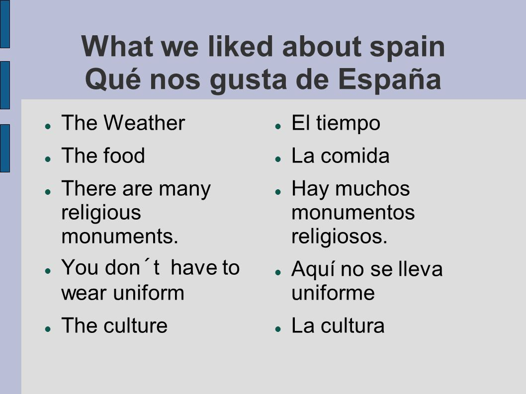 What we liked about spain Qué nos gusta de España The Weather The food There are many religious monuments.