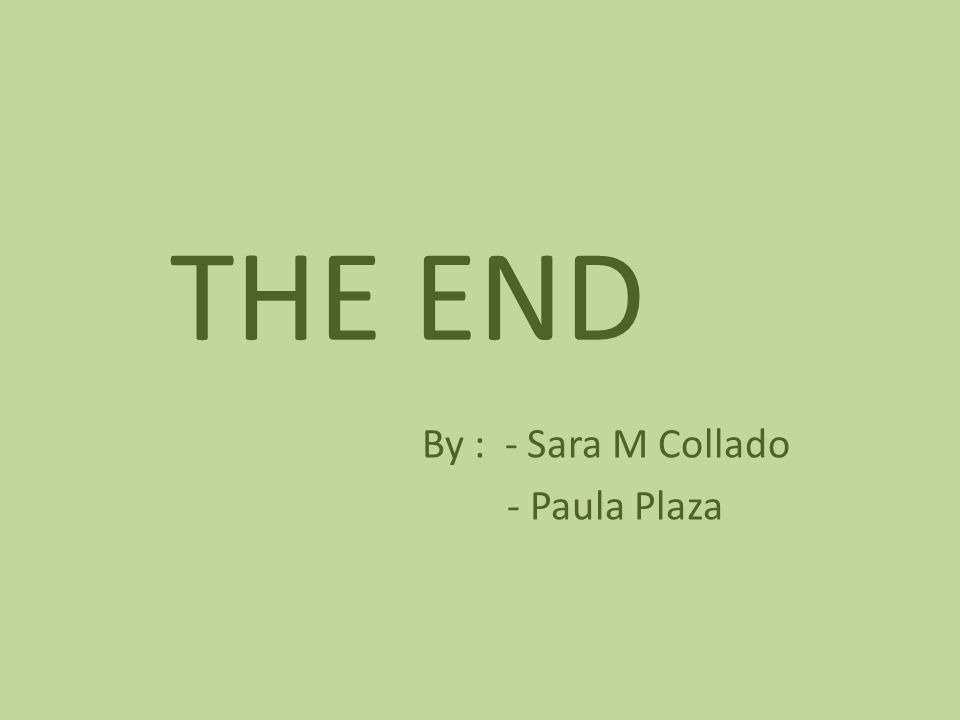 THE END By : - Sara M Collado - Paula Plaza