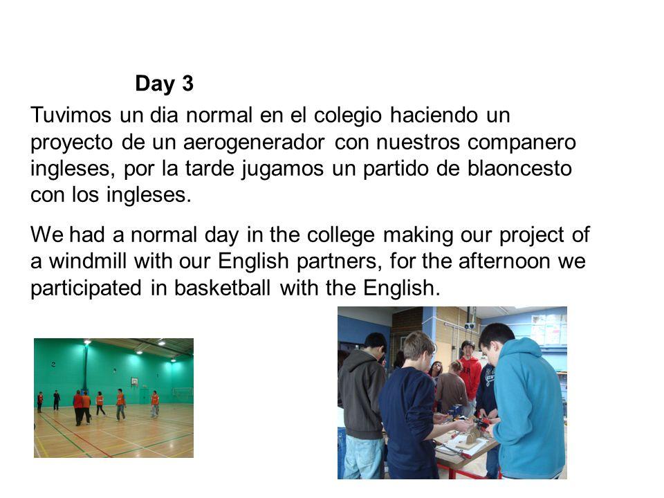 Day 3 Tuvimos un dia normal en el colegio haciendo un proyecto de un aerogenerador con nuestros companero ingleses, por la tarde jugamos un partido de blaoncesto con los ingleses.