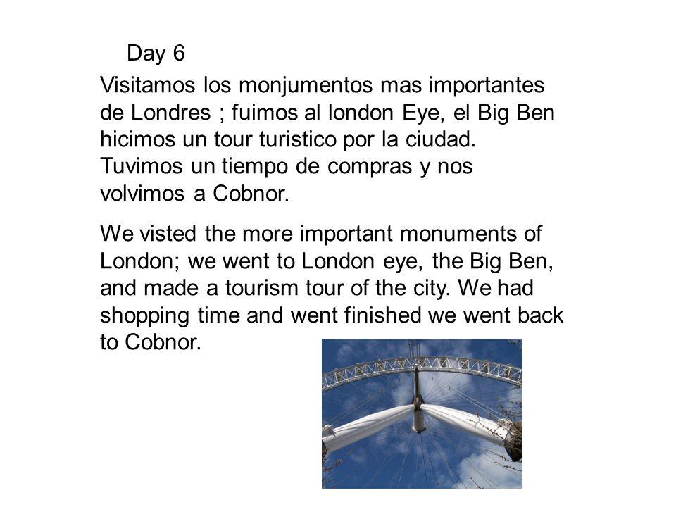 Day 6 Visitamos los monjumentos mas importantes de Londres ; fuimos al london Eye, el Big Ben hicimos un tour turistico por la ciudad. Tuvimos un tiem