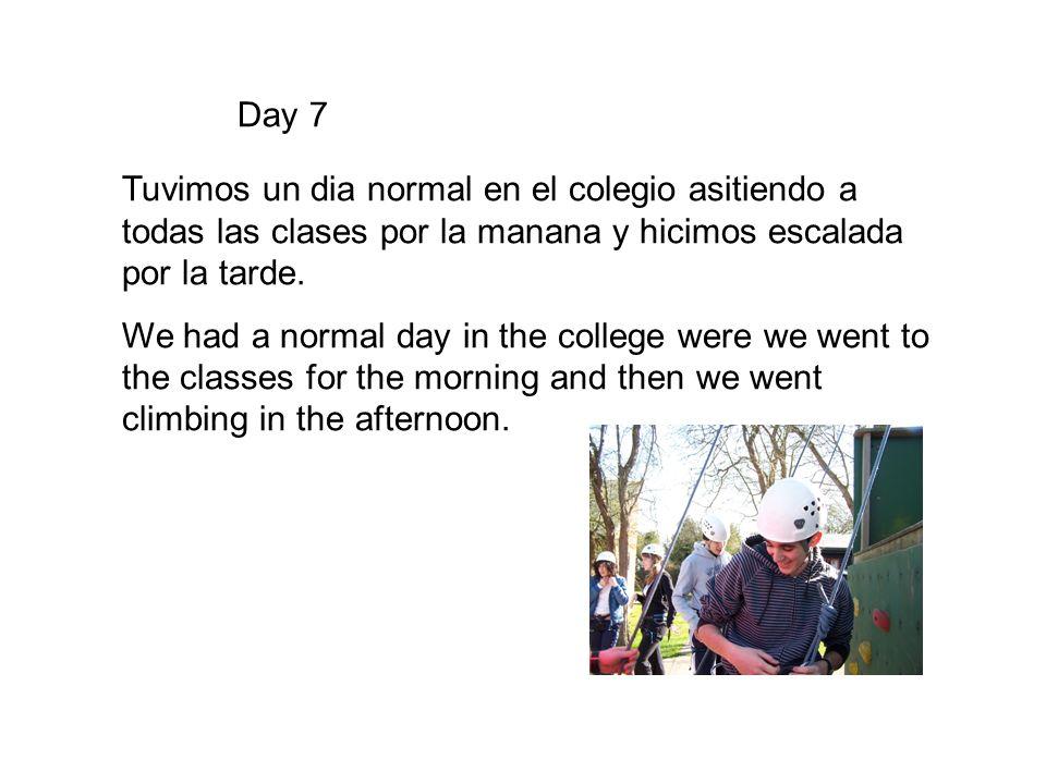 Day 7 Tuvimos un dia normal en el colegio asitiendo a todas las clases por la manana y hicimos escalada por la tarde.