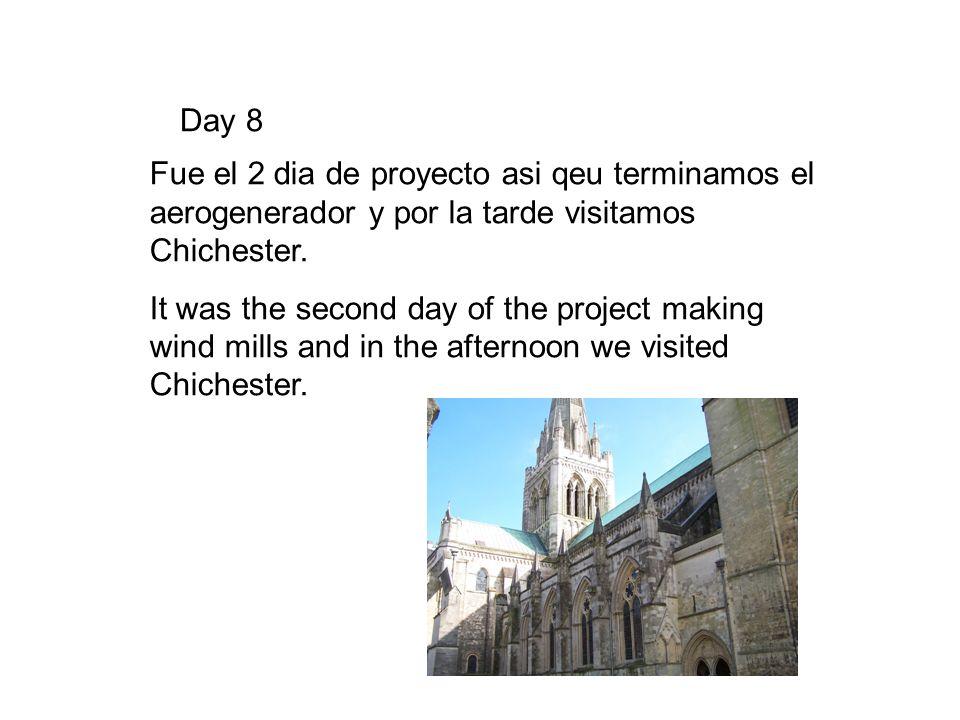 Day 8 Fue el 2 dia de proyecto asi qeu terminamos el aerogenerador y por la tarde visitamos Chichester.