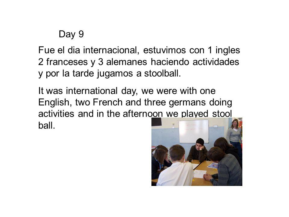 Day 9 Fue el dia internacional, estuvimos con 1 ingles 2 franceses y 3 alemanes haciendo actividades y por la tarde jugamos a stoolball. It was intern