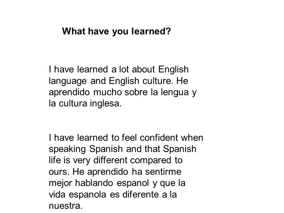 What have you learned. I have learned a lot about English language and English culture.