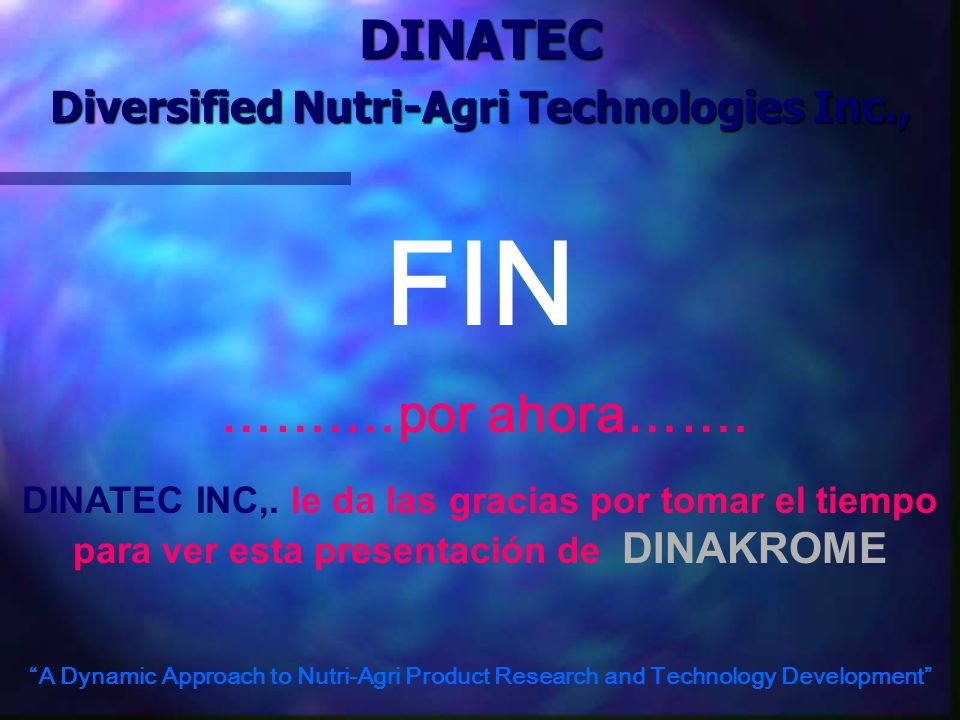 FIN …….…por ahora…….DINATEC Diversified Nutri-Agri Technologies Inc., A Dynamic Approach to Nutri-Agri Product Research and Technology Development DINATEC INC,.