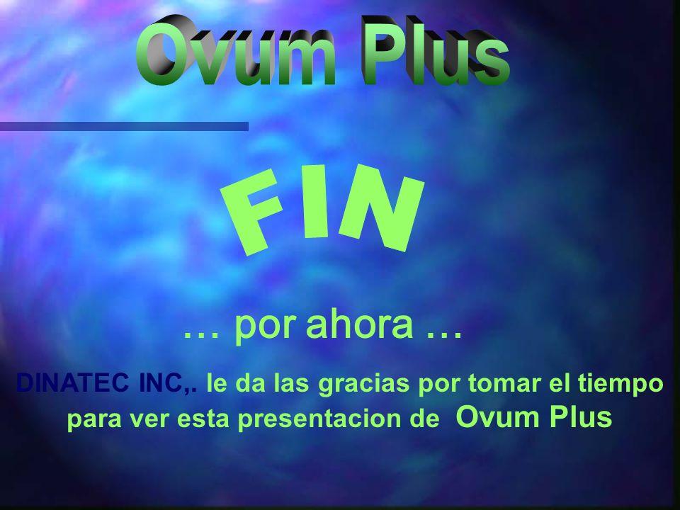 … por ahora … DINATEC INC,. le da las gracias por tomar el tiempo para ver esta presentacion de Ovum Plus
