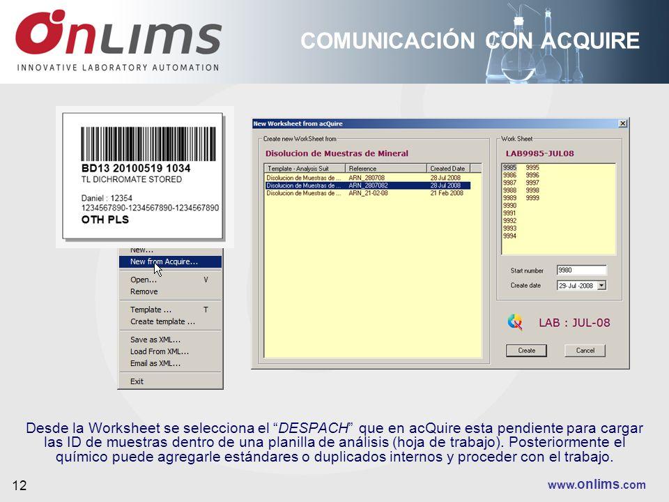 www. onlims.com 12 COMUNICACIÓN CON ACQUIRE Desde la Worksheet se selecciona el DESPACH que en acQuire esta pendiente para cargar las ID de muestras d