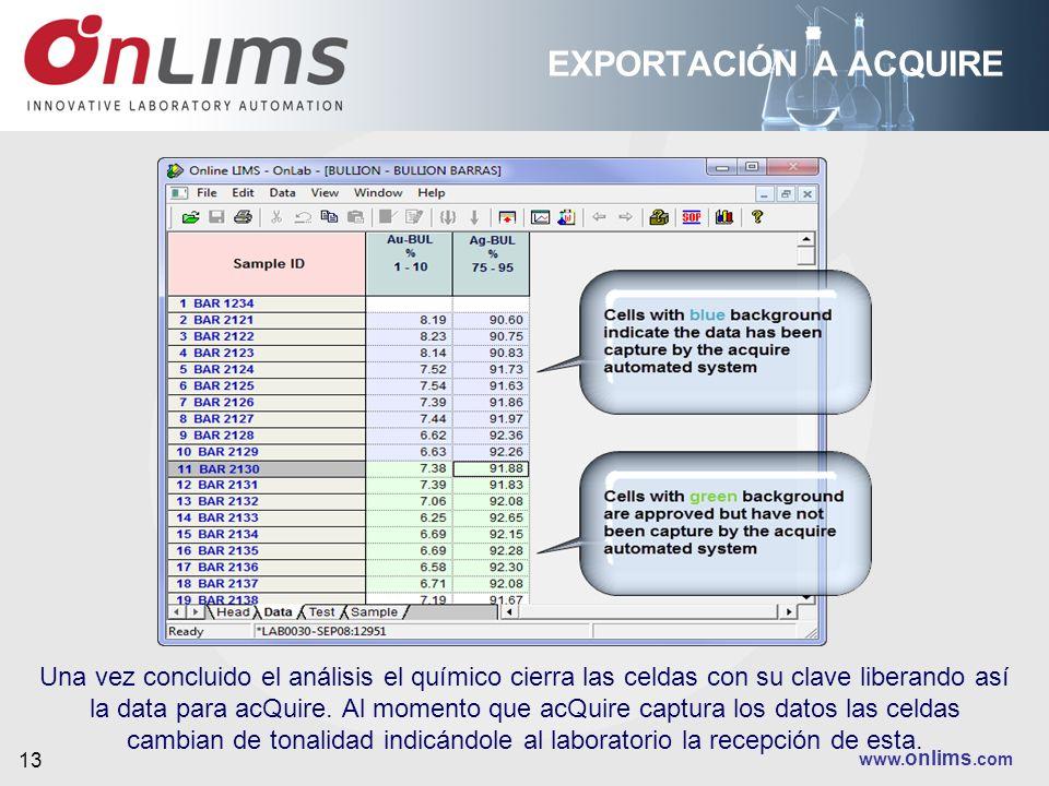 www. onlims.com 13 EXPORTACIÓN A ACQUIRE Una vez concluido el análisis el químico cierra las celdas con su clave liberando así la data para acQuire. A