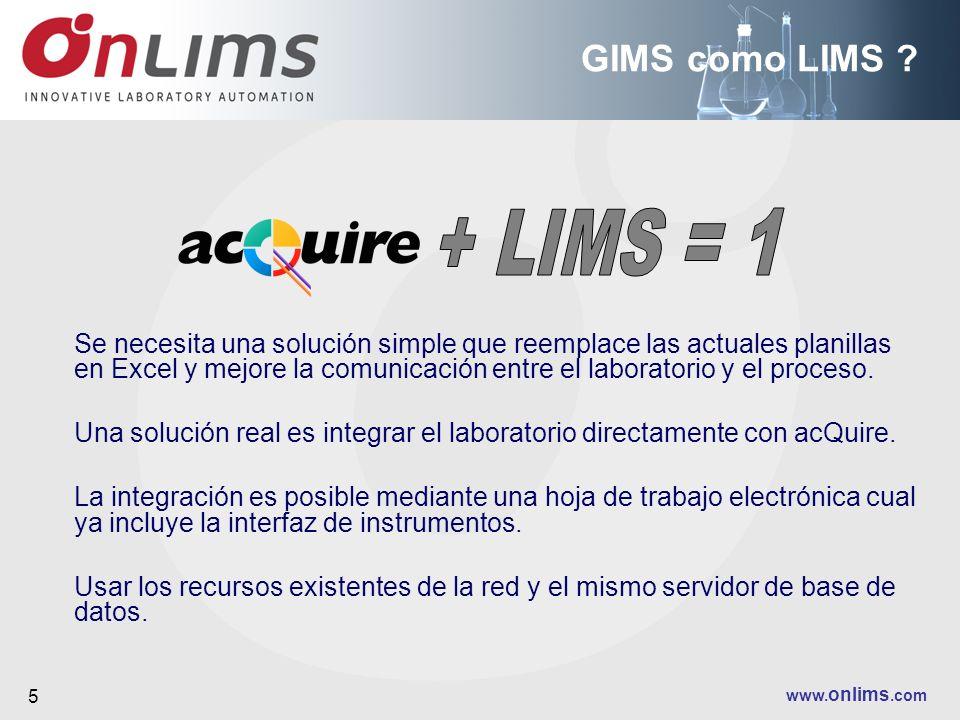 www. onlims.com 5 GIMS como LIMS ? Se necesita una solución simple que reemplace las actuales planillas en Excel y mejore la comunicación entre el lab
