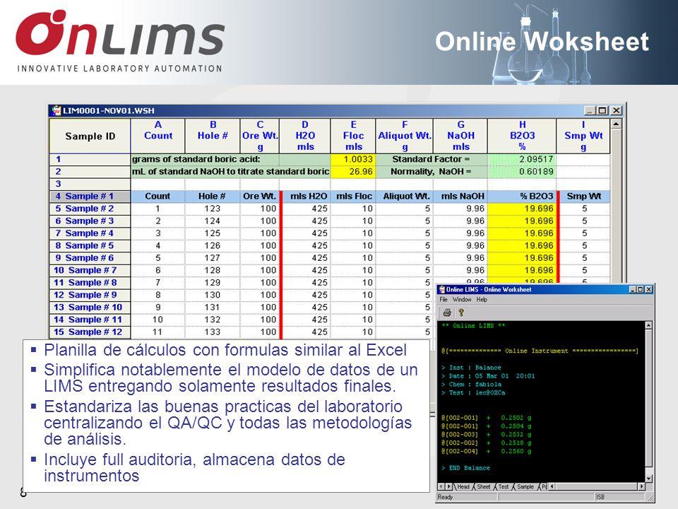 www. onlims.com 8 Online Woksheet Planilla de cálculos con formulas similar al Excel Simplifica notablemente el modelo de datos de un LIMS entregando