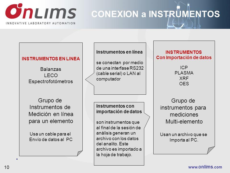 www. onlims.com 10. CONEXION a INSTRUMENTOS INSTRUMENTOS Con Importación de datos ICP PLASMA XRF OES Grupo de instrumentos para mediciones Multi-eleme