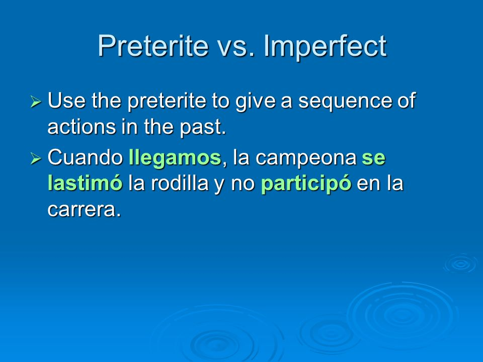 Preterite vs. Imperfect Use the preterite to give a sequence of actions in the past. Use the preterite to give a sequence of actions in the past. Cuan