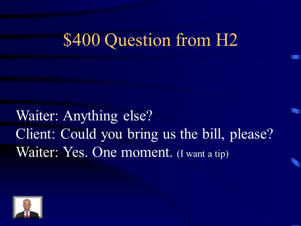 $300 Answer from H2 Camarero: ?Qué desea usted.