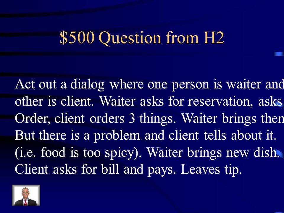 $400 Answer from H2 Camarero: Algo más. Cliente: Nos trae la cuenta por favor.