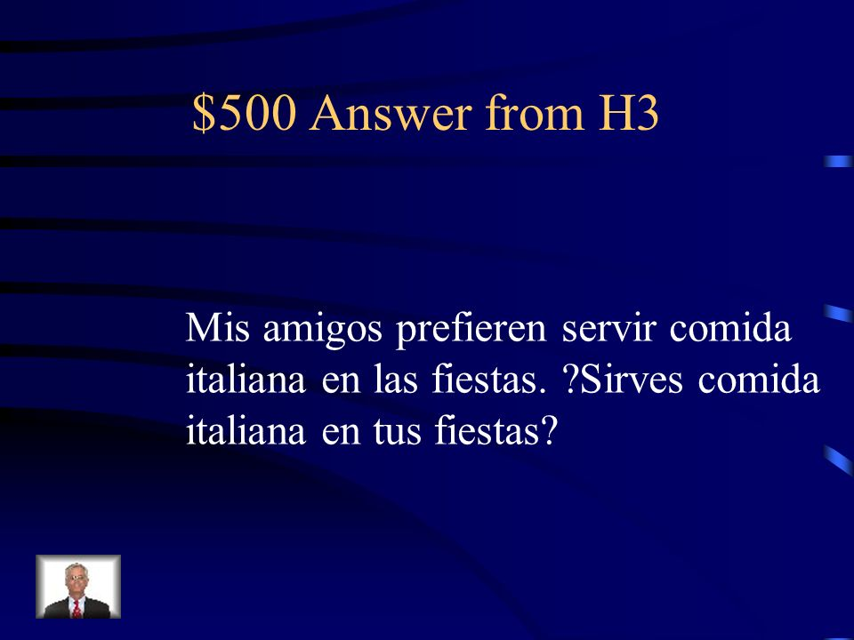 $500 Question from H3 My friends prefer serving Italian food at parties. Do you serve Italian food at your parties?