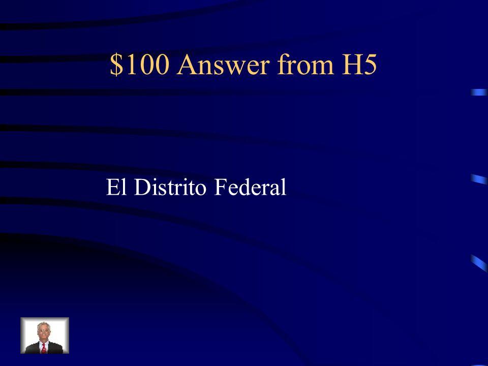 $100 Answer from H5 El Distrito Federal
