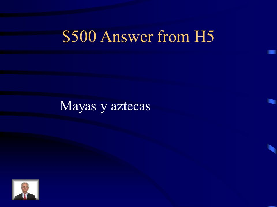 $500 Question from H5 Dos civilizaciones mexicanas son: