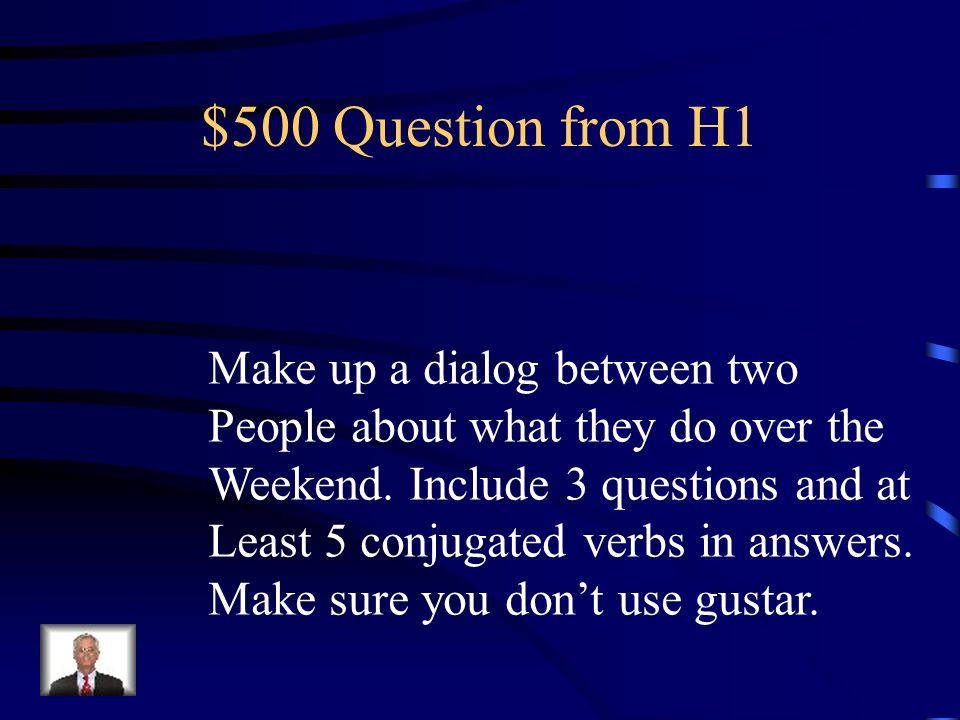 $400 Answer from H1 Mis amigos juegan ajedrez. ¿Tú juegas ajedrez?