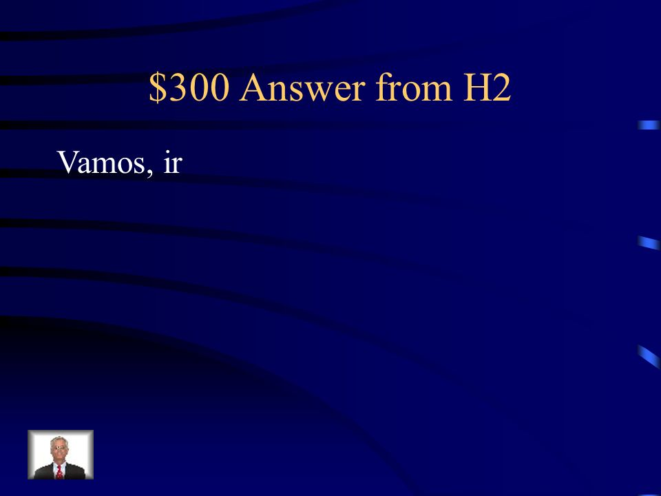 $300 Question from H2 Your Text Here Ally y yo ______a la reunión. ¿Quieres ____con nosotras?