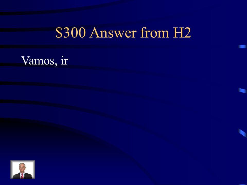 $300 Question from H2 Your Text Here Ally y yo ______a la reunión. ¿Quieres ____con nosotras?