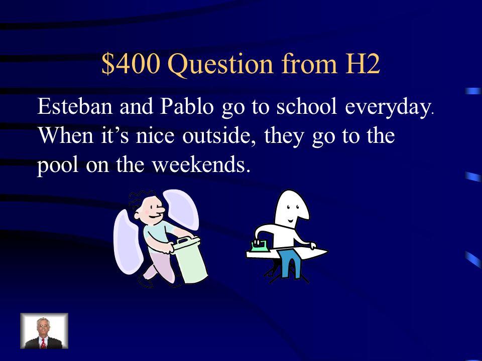 $300 Answer from H2 Vamos, ir