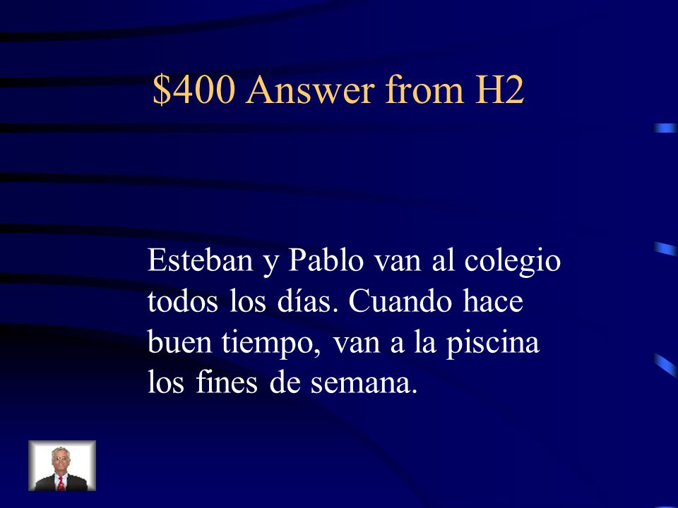 $400 Question from H2 Esteban and Pablo go to school everyday. When its nice outside, they go to the pool on the weekends.