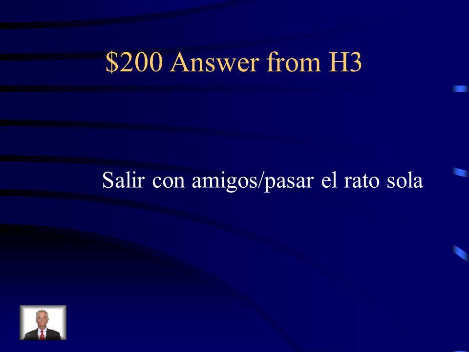 $200 Question from H3 Ella es una chica sociable. Le gusta ______y no le gusta _____.