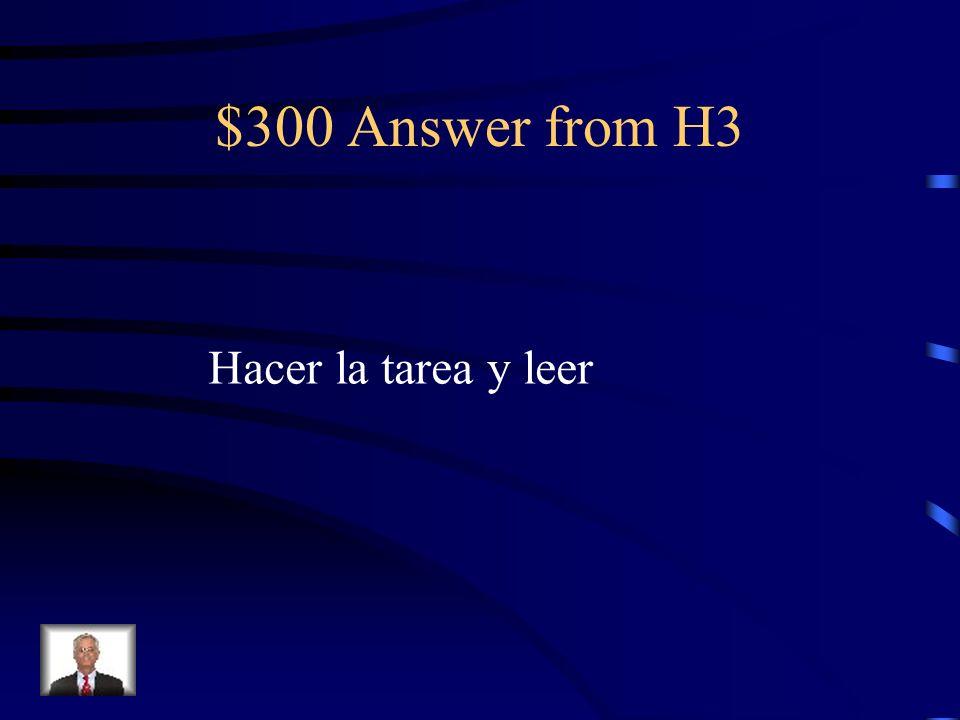 $300 Question from H3 Soy una persona estudiosa. Me gusta ______y _______.