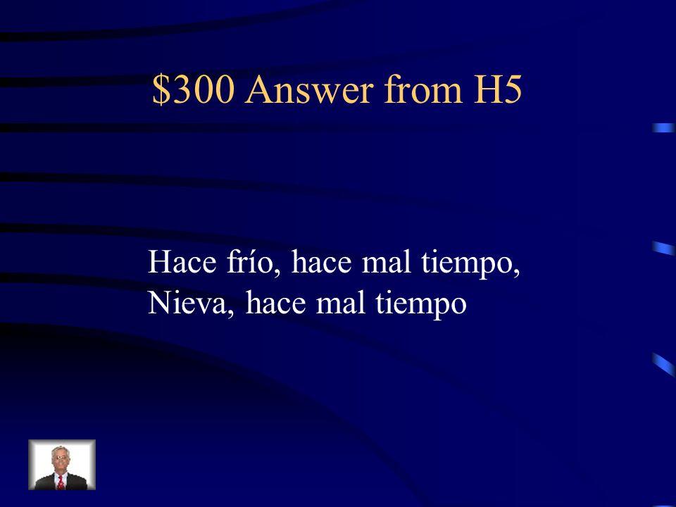 $300 Question from H5 ¿Qué tiempo hace en el invierno? 4