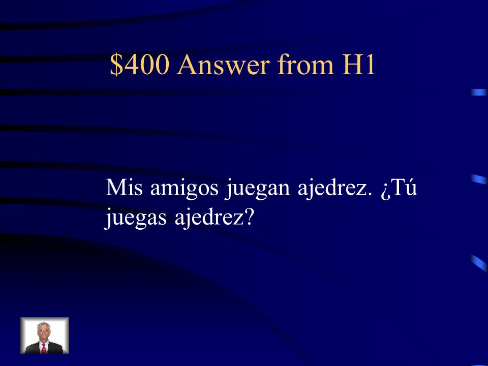 $400 Question from H1 Translate: My friends play chess. Do you Play chess?.