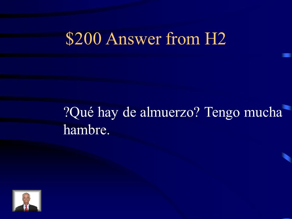 $200 Question from H2 What is there for lunch Im very hungry.