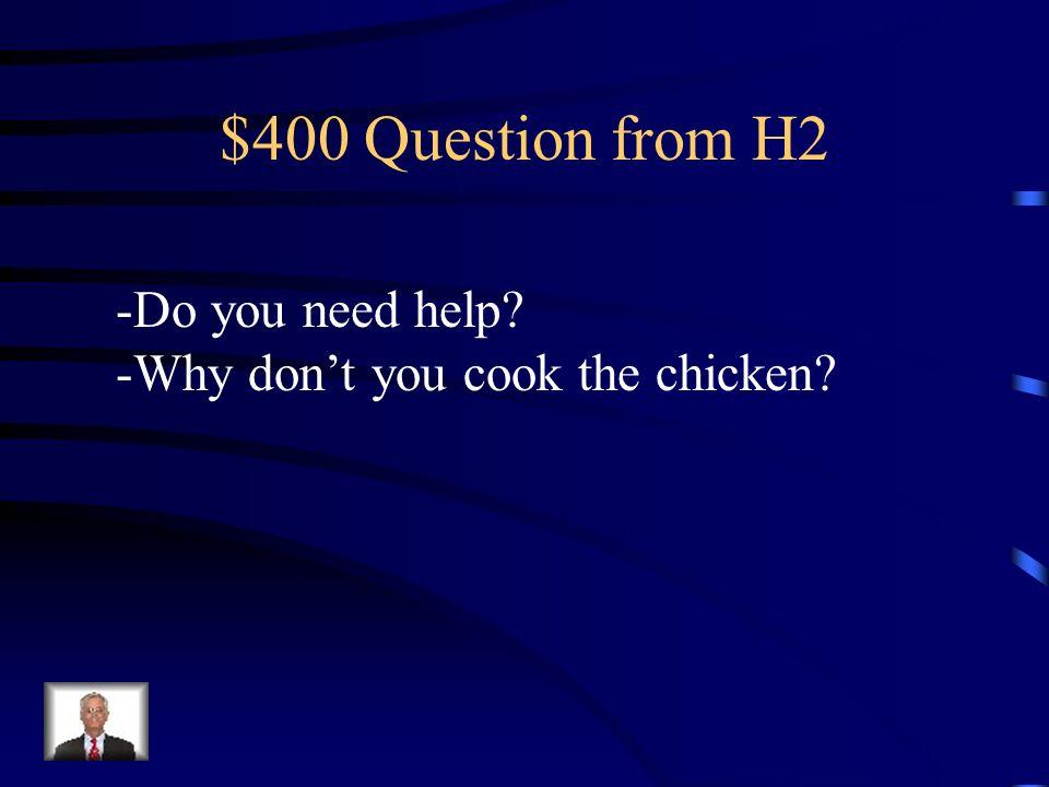 $300 Answer from H2 -?Qué quieres hoy de cena? -?Qué tal si almorzamos arroz con pollo?