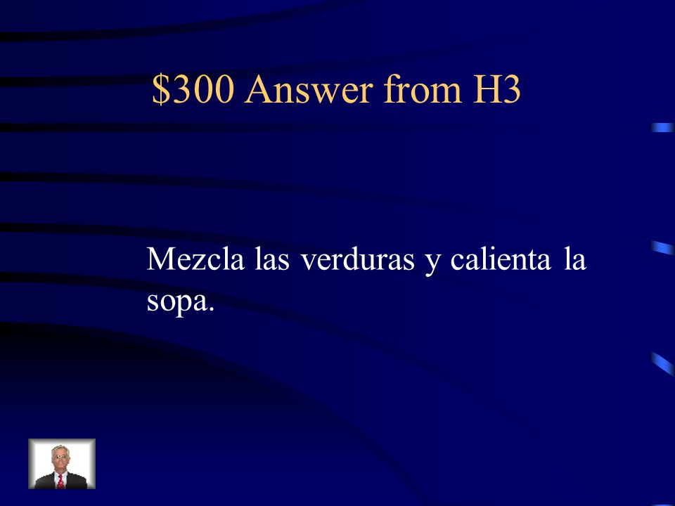 $300 Question from H3 Mix the vegetables and heat the soup.