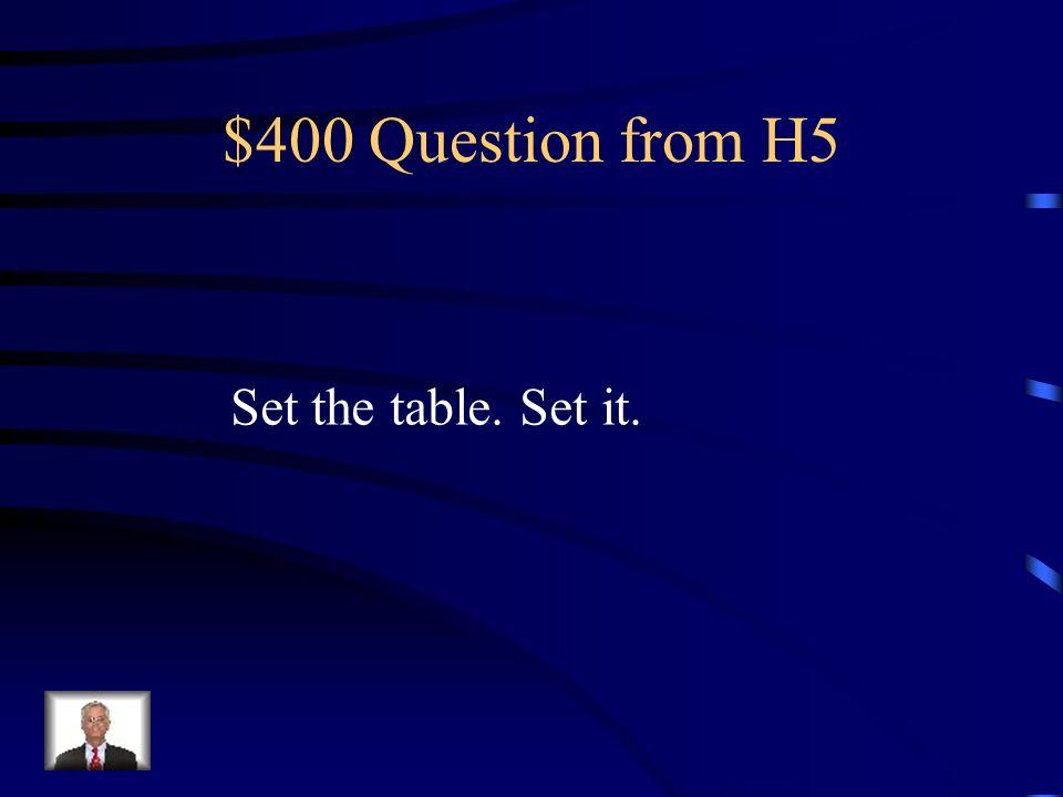 $300 Answer from H5 Haz las camas. Hazlas.