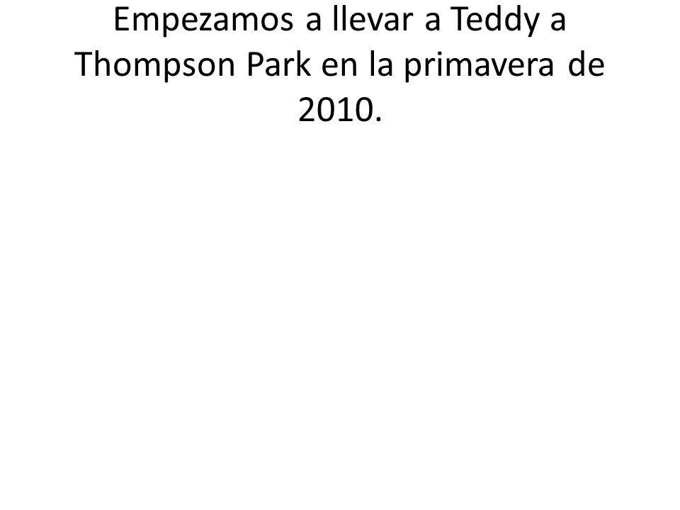 Empezamos a llevar a Teddy a Thompson Park en la primavera de 2010.