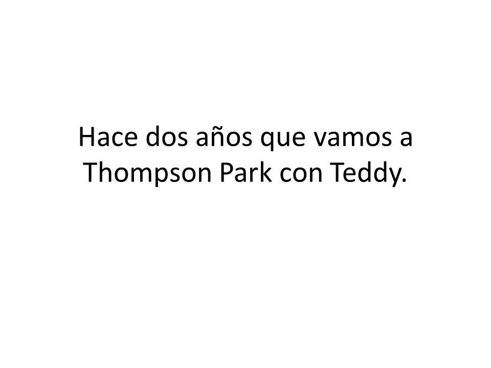 Hace dos años que vamos a Thompson Park con Teddy.