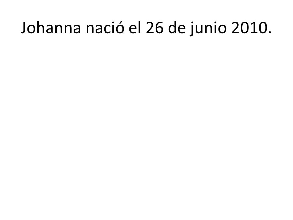 Johanna nació el 26 de junio 2010.