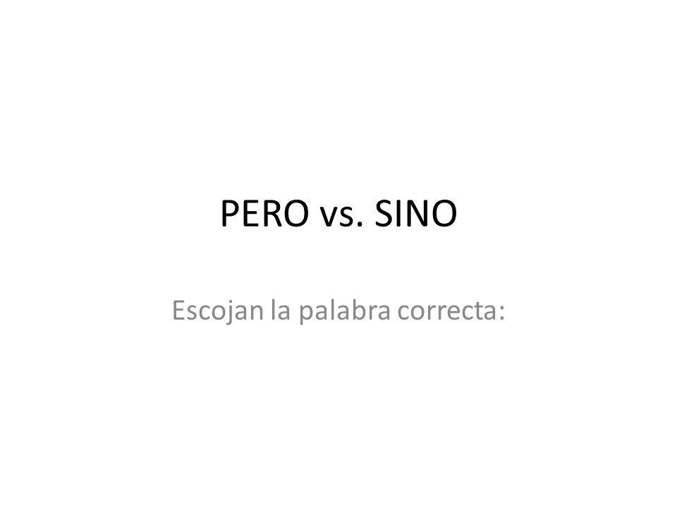 PERO vs. SINO Escojan la palabra correcta: