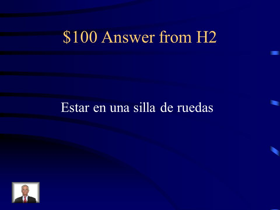 $100 Question from H2 To be in a wheelchair