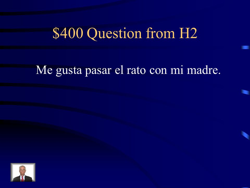 $300 Answer from H2 Mi hermano mayor es sordo. Se llama Sam.