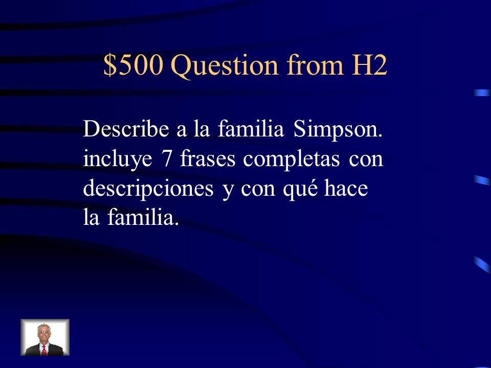 $400 Answer from H2 ?Con quién de tu familia te gusta pasar el rato?