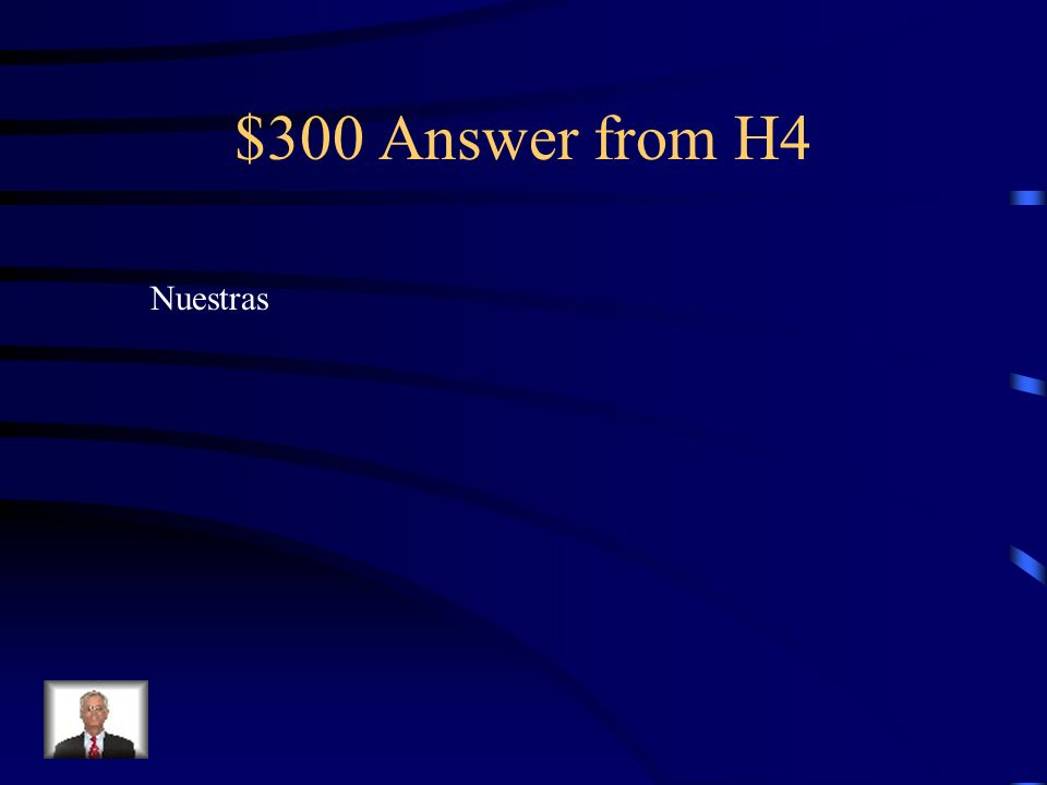 $300 Question from H4 _________mochilas están en la cocina. (our)