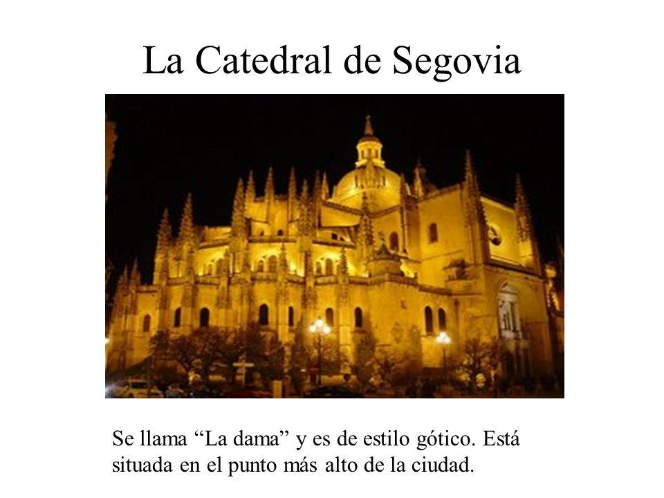 La Catedral de Segovia Se llama La dama y es de estilo gótico. Está situada en el punto más alto de la ciudad.