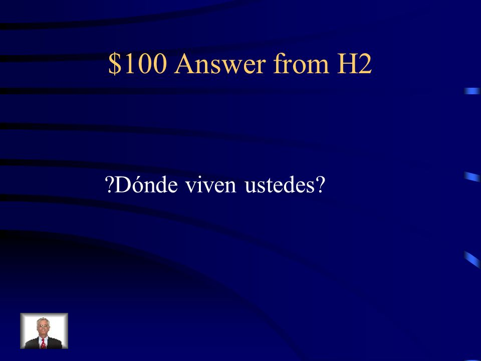 $100 Question from H2 Where do you live