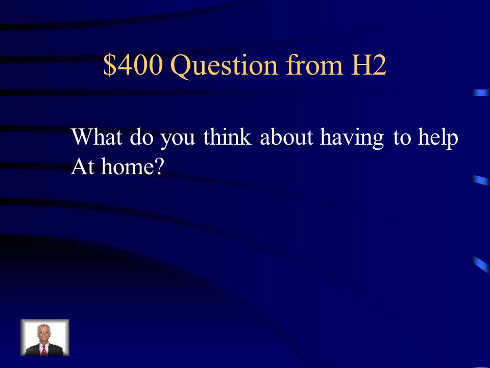 $300 Answer from H2 ?Cómo es tu casa?