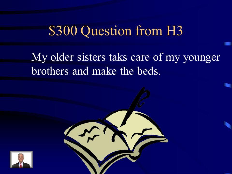 $200 Answer from H3 Mi padre casi siempre lava los platos y pasa la aspiradora.