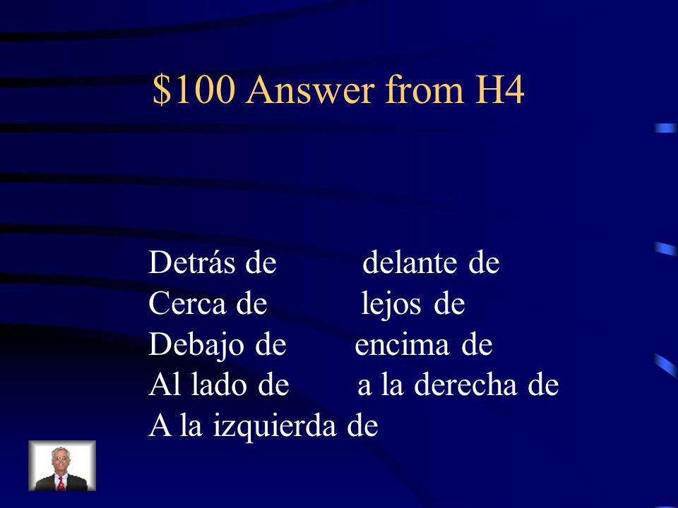 $100 Question from H4 Name at least 5 prepositions of location