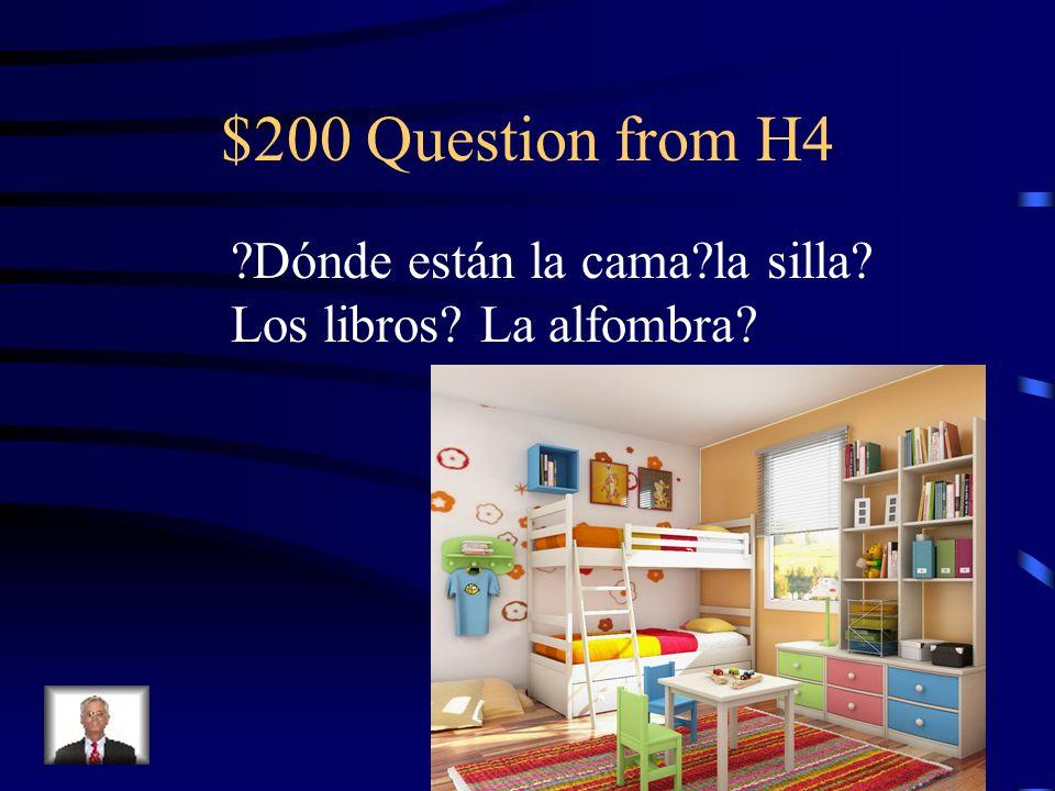 $100 Answer from H4 Detrás de delante de Cerca de lejos de Debajo de encima de Al lado de a la derecha de A la izquierda de